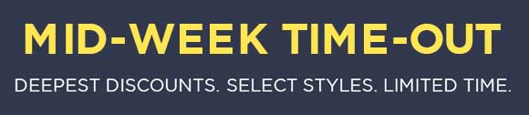 Mid-Week Time-Out. Deepest Discounts Select Styles