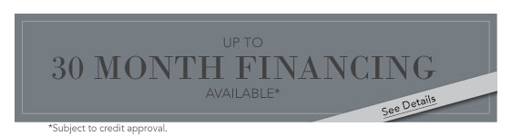 Limited Time, up to 30 Month Financing Available - apply now