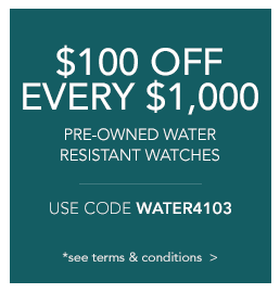 $100 off every $1,000 on pre-owned water resistant watches