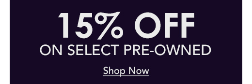 Save 15% off select Certified Pre-Owned watches