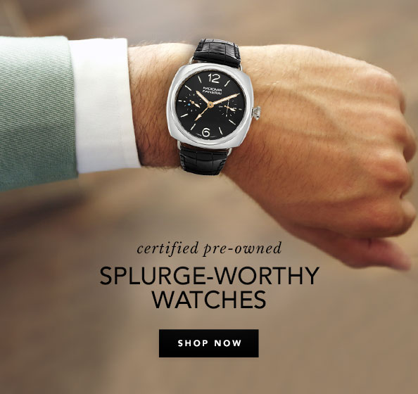 Splurge worthy watches