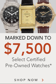 4 Days only, Select Certified Pre-Owned Watches Reduced to $7500