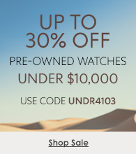 up to 30% off select pre-owned watches under $10,000