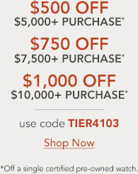 Certified Pre-Owned watches, $500off $5000+ purchases, $750off $7500+purchases, $1000off $10,000+purchases - Shop Now