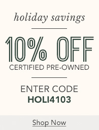 Enjoy 10%off Certified Pre-Owned Watches, Enter promo Code HOLI4103 - Shop Now