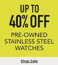 Up to 40% off select pre-owned stainless steel watches