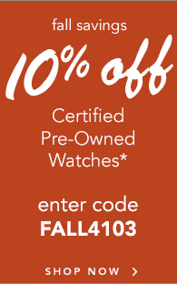 Save 10%off Certified Pre-Owned Watches, Enter FALL4103 at checkout - Shop NOW