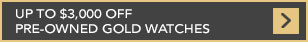 Up to $3,000 off pre-owned gold watches